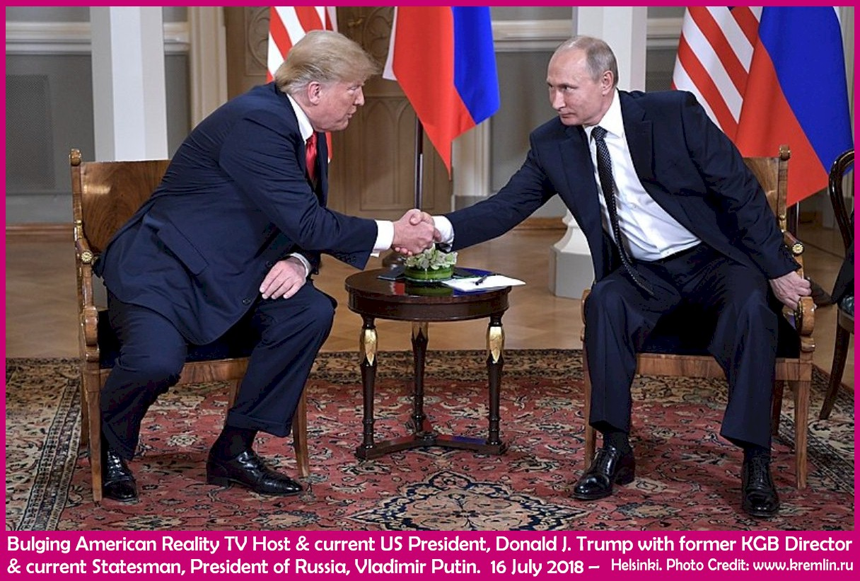 Bulging American Reality TV Host & current US President, Donald J. Trump with former KGB Director & current Statesman, President of Russia, Vladimir Putin. 16 July 2018 – Helsinki. Photo Credit: www.kremlin.ru