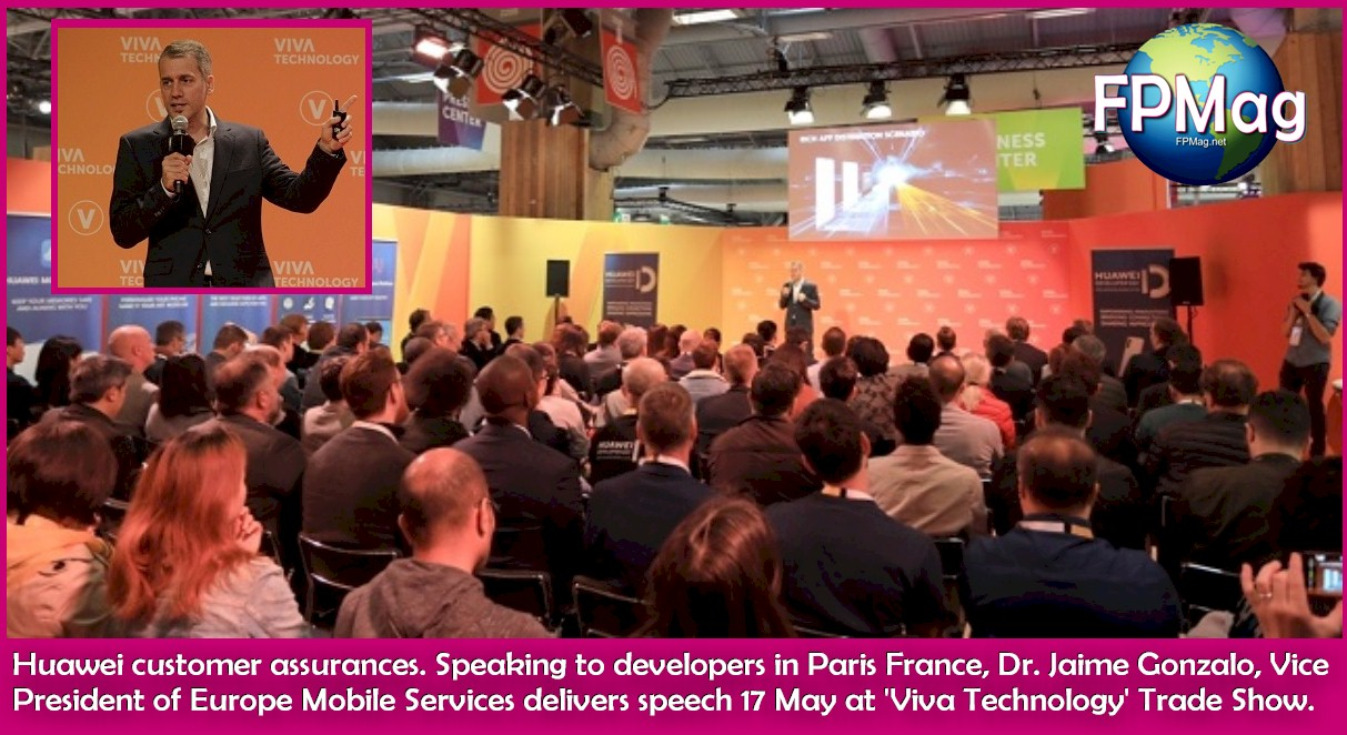 Huawei customer assurances. Speaking to developers in Paris France, Dr. Jaime Gonzalo, Vice President of Europe Mobile Services delivers speech 17 May at 'Viva Technology' Trade Show.