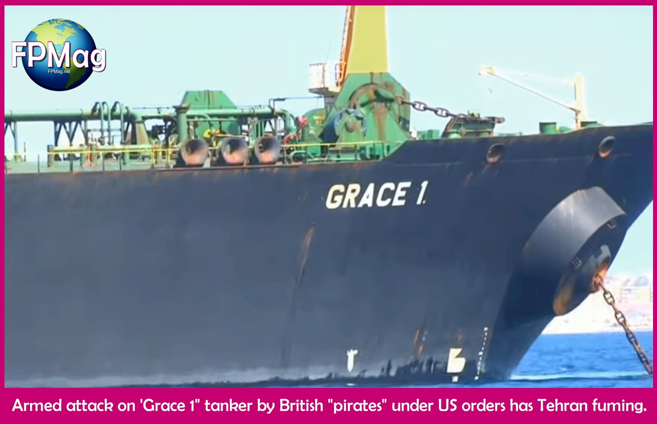 "Armed attack on 'Grace 1"" tanker by British ""pirates"" under US orders has Tehran fuming."