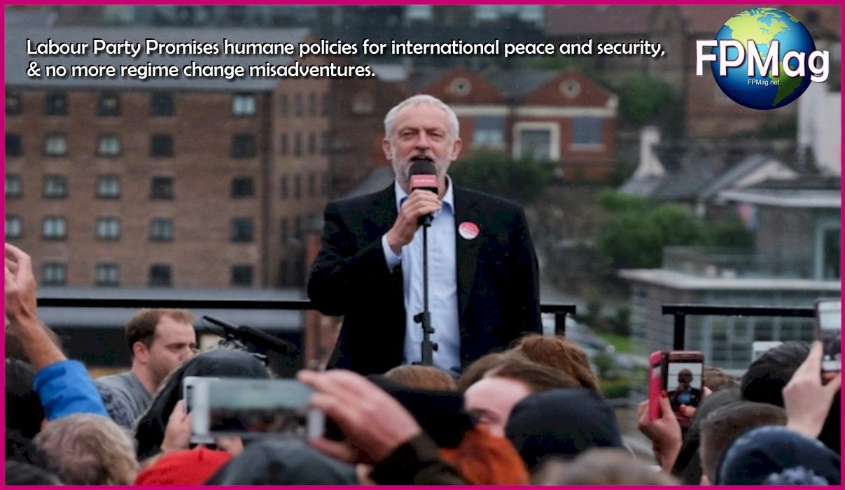 Labour Party Promises humane policies for international peace and security, & no more regime change misadventures.
